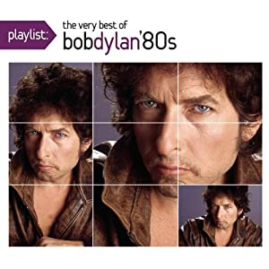 Playlist: The Very Best of Bob Dylan 1980's