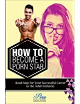 How To Become A Pornstar: Road Map for your Successful Career in the Adult Industry