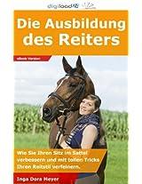 Die Ausbildung des Reiters - Wie Sie Ihren Sitz im Sattel verbessern und mit tollen Tricks Ihren Reitstil verfeinern.