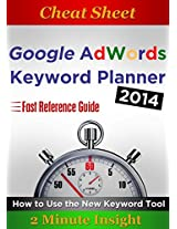Cheat sheet: Google Adwords Keyword Planner 2014: How to Use the New Keyword Tool...Quick Reference Guide