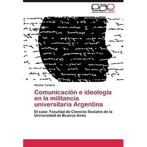 Comunicacion E Ideologia En La Militancia Universitaria Argentina