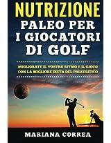 Nutrizione Paleo Per I Giocatori Di Golf: Migliorate Il Vostro Ritmo E Il Gioco Con La Migliore Dieta Del Paleolitico