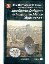 Anecdotario de viajeros extranjeros en Mexico: Siglos Xvi-xx, III/ Xvi-xx Century III: 0 (Historia)