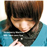 zero zero fiveStrawberry Machine�ɂ��