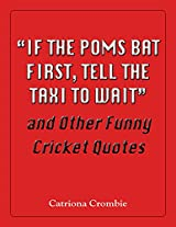 """""""If the Poms Bat First, Tell the Taxi to Wait"""" and Other Funny Cricket Quotes"""