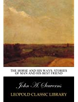 The horse and his ways: stories of man and his best friend