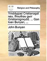 Ymddygiad Cristianogol: Neu, Ffrwythau Gwir Gristianogrwydd. ... Gan Ioan Bunyan, ...