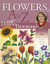 Flowers A-Z with Donna Dewberry: More Than 50 Beautiful Blooms You Can Paint