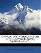 Orgaan Der Nederlandsche Zendingsvereeniging, Volumes 46-47...