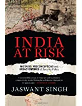 India at Risk: Misconceptions and Misadventures of Security Policy