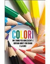 COLORI: Un eBook per Adolescenti e Giovani Adulti sui Colori e la Luce (Libro per Bambini Vol. 1) (Italian Edition)
