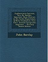 Euphormionis Lusinini, Sive Jo. Barclaii, Satyricon: Nunc Primum in Sex Partes Dispertitum, & Notis Illustratum, Cum Clavi. Accessit Conspiratio Anglicana..