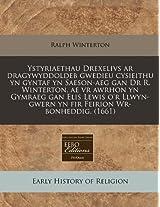 Ystyriaethau Drexelivs AR Dragywyddoldeb Gwedieu Cysieithu Yn Gyntaf Yn Saeson-Aeg Gan Dr R. Winterton, Ae VR Awrhon Yn Gymraeg Gan Elis Lewis O'r Llwyn-Gwern Yn Fir Feirion Wr-Bonheddig. (1661)