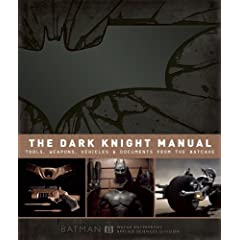 The Dark Knight Manual: Tools, Weapons, Vehicles &amp; Documents from the Batcave