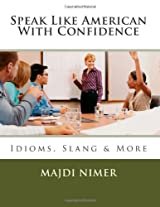 Speak Like American With Confidence: Idioms and Slang. The Street Language & More: Volume 1