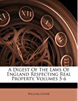 A Digest of the Laws of England Respecting Real Property, Volumes 5-6