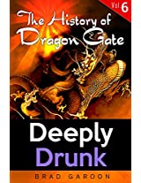 The History of Dragon Gate: Vol. 6, Deeply Drunk