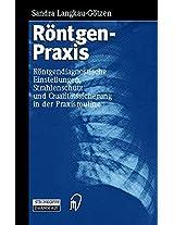 Röntgenpraxis: Röntgendiagnostische Einstellungen, Strahlenschutz und Qualitätssicherung in der Praxisroutine
