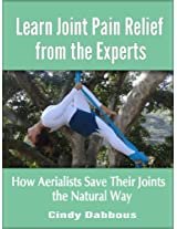 Learn Joint Pain Relief from the Experts: How Aerialists Save Their Joints the Natural Way (Pain Relief for Athletes)