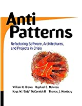 AntiPatterns: Refactoring Software, Architectures, and Projects in Crisis