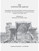 Spa Sanitas Per Aquam: Tagungsband des Internationalen Frontinus-Symposiums zur Technik- und Kulturgeschichte der antiken Thermen Aachen, 18.-22. März 2009 / Proceedings of (Babesch Supplement)