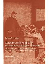 Konzeptualisierung Eines Schulpsychologischen Dienstes: Strukturelle, Methodische Und Inhaltliche Aspekte Der Psychologischen Intervention