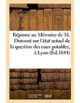 Reponse Au Memoire de M. Dumont Sur L'Etat Actuel de La Question Des Eaux Potables, a Lyon (Savoirs Et Traditions)