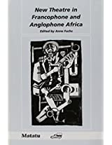 New Theatre in Francophone and Anglophone Africa: A Selection of Papers Presented at a Conference in Mandelieu, 23-26 June, 1995 (Matatu)
