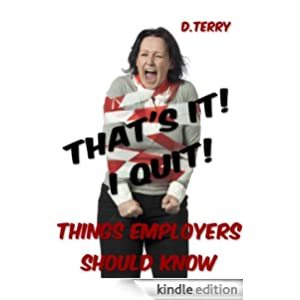 Thats It! I Quit!: Things Employers Should Know