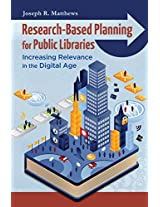 Research-Based Planning for Public Libraries: Increasing Relevance in the Digital Age: Increasing Relevance in the Digital Age