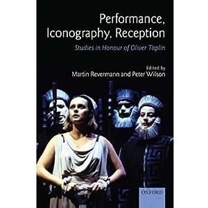 【クリックで詳細表示】Performance, Iconography, Reception: Studies in Honour of Oliver Taplin: Martin Revermann, Peter Wilson: 洋書