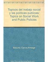 Topicos del trabajo social y las politicas publicas/ Topics on Social Work and Public Policies