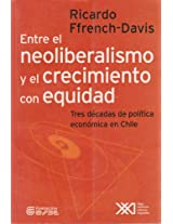 Entre El Neoliberalismo y El Crecimiento Con Equidad: Tres Decadas de Politica Economica En Chile (Economia y Demografia)