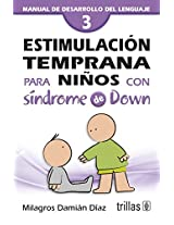 Estimulacion temprana para ninos con sindrome de Down / Early Stimulation for Children with Down Sindrome: Manual de desarrollo del lenguaje / Guide to Language Development: 3