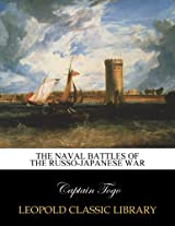 The naval battles of the Russo-Japanese War