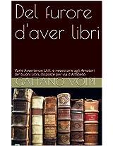 Del furore d'aver libri: Varie Avvertenze Utili, e necessarie agli Amatori de' buoni Libri, disposte per via d'Alfabeto