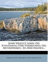 John Wesley's Leben: Die Entstehung Und Verbreitung Des Methodismus.