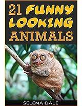 21 Funny Looking Animals: Extraordinary Animal Photos & Facinating Fun Facts For Kids (Weird & Wonderful Animals - Book 7)