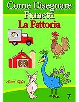 Disegno per Bambini: Come Disegnare Fumetti - La Fattoria (Imparare a Disegnare Vol. 7) (Italian Edition)