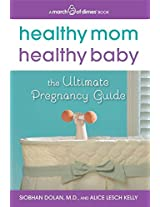 Healthy Mom, Healthy Baby (A March of Dimes Book): The Ultimate Pregnancy Guide