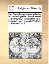Het Boek Der Gemeene Gebeden En Bedieninge Der Sacramenten, ... Gebruykelyk in de Kerke Van Engeland; ALS Mede de Psalmen ... Volume 2 of 2