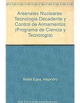 Arsenales Nucleares: Tecnologia Decadente y Control de Armamentos (Programa de Ciencia y Tecnologia)