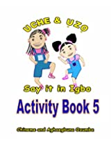 Uche and Uzo Say It in Igbo: 5 (Uche and Uzo Say it in Igbo Activity Book series)