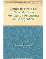 Estrategias Para La Reconstruccion Monetaria y Financiera de La Argentina