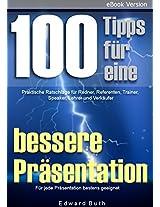 100 Tipps für eine bessere Präsentation: Praktische Ratschläge für Redner, Referenten, Trainer, Speaker, Lehrer und Verkäufer (German Edition)