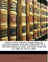 Pameti Skol Okresu Karlinskeho: Soudni Okresy Karlin a Brandys N. L. Od Nejstarsich Casu, Zvlasge Vsak Od R. 1848 AZ Do R. 1898