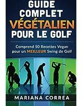 Guide Complet Vegetalien Pour Le Golf: Comprend 50 Recettes Vegan Pour Un Meilleur Swing De Golf