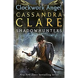 Clockwork Angel: Clockwork Angel - Book 1 (The Infernal Devices)