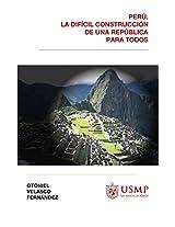 Perú, la difícil construcción de una república para todos.