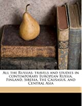 All the Russias; Travels and Studies in Contemporary European Russia, Finland, Siberia, the Causasus, and Central Asia